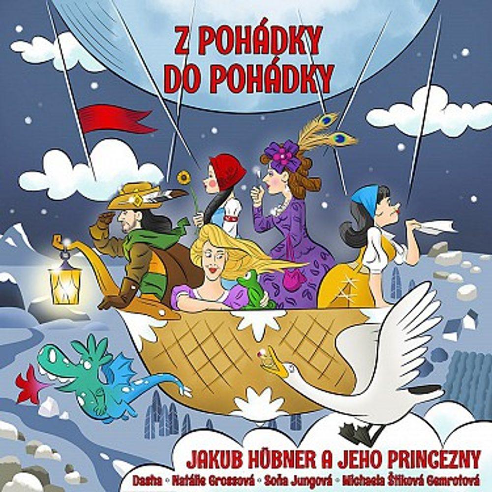 Jakub Hübner A Jeho Princezny : Z Pohádky Do Pohádky, CD